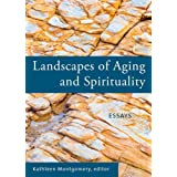 Landscapes of Aging and Spirituality: Essays