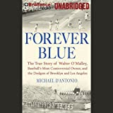 Forever Blue: The True Story of Walter O'Malley