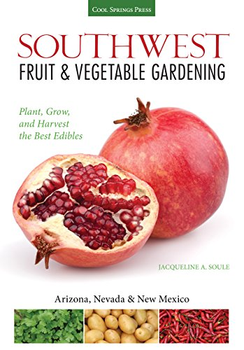 Southwest Fruit & Vegetable Gardening: Plant, Grow, and Harvest the Best Edibles - Arizona, Nevada & New Mexico (Fruit & Vegetable Gardening (Arizona Garden)