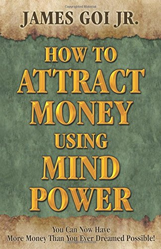 Book: How to Attract Money Using Mind Power by James Goi Jr.