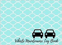 Amazon.com: Vehicle Maintenance Log Book: Car Maintenance - Repair ...