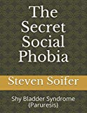 The Secret Social Phobia: Shy Bladder Syndrome (Paruresis)