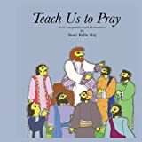 Teach Us to Pray, Soni Felix Raj, 1481263757