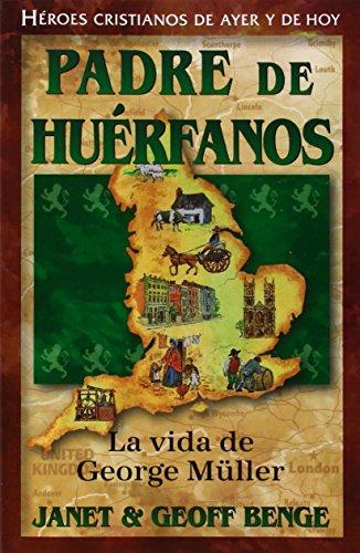 George Muller (Heroes Cristianos de Ayer de Hoy) (Spanish Edition) [Janet Benge - Geoff Benge] (Tapa Blanda)