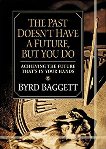 Book The Past Doesn't Have a Future, But You Do: Achieving the Future That's in Your Hands