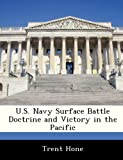 U. S. Navy Surface Battle Doctrine and Victory in the Pacific, Trent Hone, 128832782X