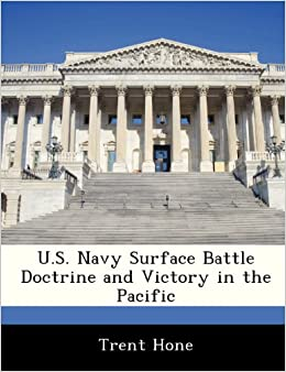 94ceddb6a01 U.S. Navy Surface Battle Doctrine and Victory in the Pacific  Trent Hone   9781288327829  Amazon.com  Books