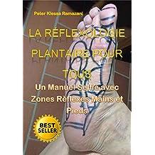 LA RÉFLEXOLOGIE PLANTAIRE POUR TOUS: Un Manuel Selfie avec Zones Rèflexes Mains et Pieds (French Edition)