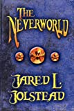The Neverworld, Jared L. Jolstead, 1615463593