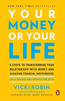 Your Money or Your Life: 9 Steps to Transforming Your Relationship with Money and Achieving Financial Independence: Fully Revised and Updated for 2018 by [Robin, Vicki, Dominguez, Joe]