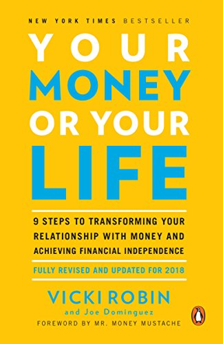 Your Money or Your Life: 9 Steps to Transforming Your Relationship with Money and Achieving FinancialIndependence: Fully Revised and Updated for 2018 cover