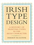 Irish Type Design : A History of Printing Types in the Irish Character, McGuinne, Dermot, 0954379969