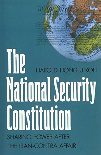 The National Security Constitution: Sharing Power after the Iran-Contra Affair (Yale Fastback Series)