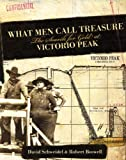 img - for What Men Call Treasure: The Search for Gold at Victorio Peak by David Schweidel (2008-08-15) book / textbook / text book