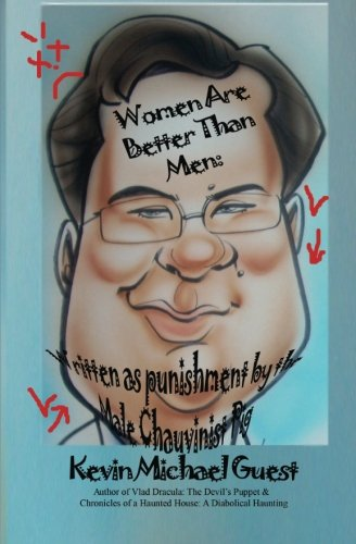 Women Are Better Than Men: Written as Punishment by the Male Chauvinist Pig