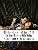 The Love Letters of Henry VIII to Anne Boleyn with Notes, Henry VIII, 1477689451
