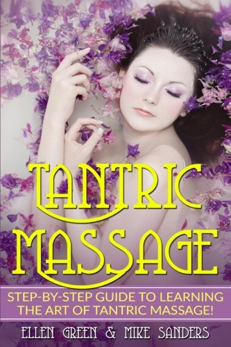 Tantric Massage: Step by Step Guide to Learning the Art of Tantric Massage