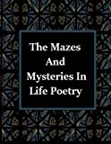 img - for The Mazes and Mysteries In Life Poetry book / textbook / text book