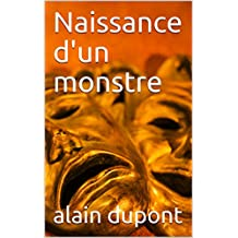 Naissance d'un monstre (French Edition)