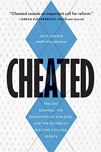Cheated: The UNC Scandal, the Education of Athletes, and the Future of Big-Time College Sports [Jay M Smith - Mary Willingham] (Tapa Dura)