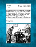 Proceedings of A Court Martial Convened for the Trial of Lt. Col. Joshua B. Brant at St. Louis, June 15, 1839, upon Charges of Fraud, Violation of ... Conduct Unbecoming an Officer and a Gentleman