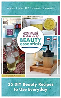 Homemade Mommy Beauty Essentials: 35 DIY Beauty Recipes to Use Everyday by [Gremont, Lindsey]