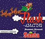 Flash the Amazing Basset Hound Helps Santa, Stephanie A. Sorensen, 1621478475