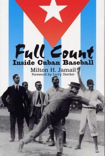 Full Count: Inside Cuban Baseball (Writing Baseball)