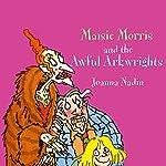 Maisie Morris & The Awful Arkwrights | Joanna Nadin