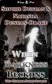 When Darkness Beckons: An Anthology of Two Short Horror Stories by [Duncan-Drake, Natasha, Duncan, Sophie]