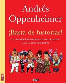 /¡Basta de historias! La obsesi/ón latinoamericana con el pasado y las 12 claves del futuro