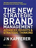 The New Strategic Brand Management: Advanced Insights and Strategic Thinking (New Strategic Brand Management: Creating & Sustaining Brand Equity)