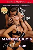 Master Eric's Virgin Sub [Prometheus in Chains 2] (Siren Publishing Classic)