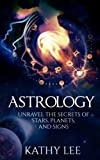 Astrology: Unravel the Secrets of Stars,Planets,and Signs