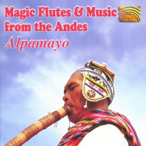 Magic Flutes & Music From the Andes by Arc Music