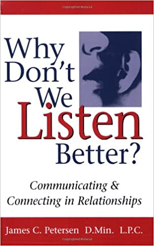 Why Don't We Listen Better?: Communicating & Connecting