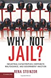 Why Not Jail?: Industrial Catastrophes, Corporate Malfeasance, and Government Inaction