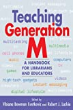 img - for Teaching Generation M: A Handbook for Librarians and Educators book / textbook / text book