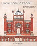 From Stone to Paper: Architecture as History in the Late Mughal Empire