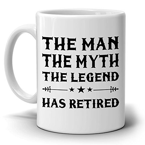 The Man The Myth The Legend Has Retired Coffee Mug, Perfect for Retirement Party, Men, Women, Present for Him, Her, Dad, Mom, Wife, Husband or Friend, Printed on Both - Can Out Scratches My Get Of Glasses I How