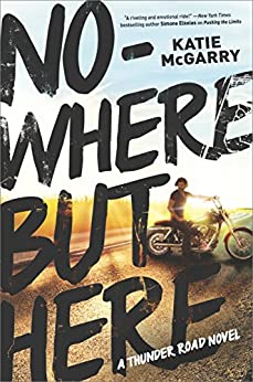 Nowhere but Here (Thunder Road) by [McGarry, Katie]