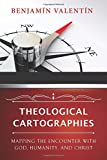 Theological Cartographies: Mapping the Encounter with God, Humanity, and Christ