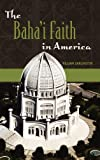 The Baha'i Faith in America, William Garlington, 0275984133