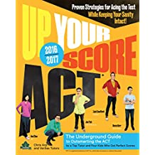 Up Your Score: ACT, 2016-2017 Edition: The Underground Guide