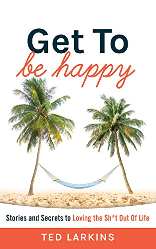 Get To Be Happy: Stories and Secrets to Loving the Sh*t Out Of Life (Best Mantra For Success In Studies)