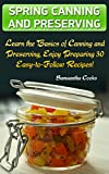 Spring Canning and Preserving: Learn the Basics of Canning and Preserving, Enjoy Preparing 30 Easy-to-Follow Recipes!: (Canning Cookbook, Canning Recipes)