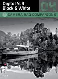 Digital SLR Black & White Photography (Camera Bag Companions)