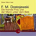 Die fremde Frau und der Mann unter dem Bett Hörbuch von Fjodor M. Dostojewski Gesprochen von: Dieter Mann