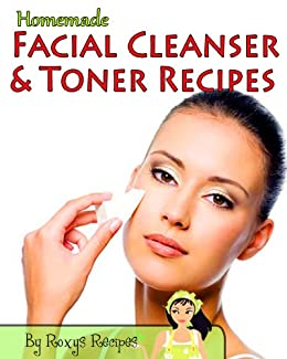 Amazon homemade facial cleanser and toner recipes pamper homemade facial cleanser and toner recipes pamper yourself book 11 by roxys recipes solutioingenieria Choice Image