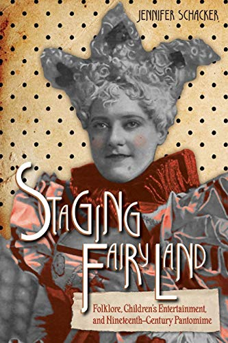 Staging Fairyland: Folklore, Children's Entertainment, and Nineteenth-Century Pantomime (Series in Fairy-Tale ()